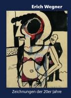 Erich Wegner - Zeichnungen der 20er Jahre
